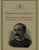 """Antonina Łuszczykiewicz: """"Psalmista szowinizmu"""" – Rudyard Kipling wobec Indii i Indusów"""