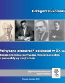 Polityczna przestrzeń polskości w XX wieku – Grzegorz Łukomski