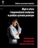 Błąd w sztuce i niepowodzenie medyczne w polskim systemie prawnym – Elżbieta Jęczmionka-Kopińska