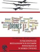 Tadeusz Zieliński: Funkcjonowanie bezzałogowych systemów powietrznych w sferze cywilnej
