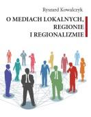 Ryszard Kowalczyk: O mediach lokalnych, regionie i regionalizmie