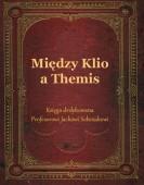 Między Klio a Themis. Księga dedykowana Profesorowi Jackowi Sobczakowi /praca zbiorowa/