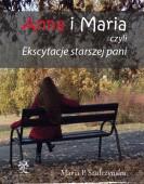 Maria P. Szułczyńska: Anna i Maria, czyli Ekscytacje starszej pani /powieść/