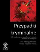 Przypadki kryminalne. Rola współpracy w badaniu  ciemnej liczby przestępstw, Joanna Stojer-Polańska (red.)