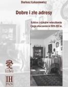Dariusz Łukasiewicz: Dobre i złe adresy. Szkice z dziejów mieszkania i jego otoczenia w XVII-XXI w.