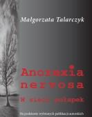 Małgorzata Talarczyk: Anorexia  nervosa. W sieci pułapek
