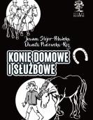 J. Stojer-Polańska, D. Piniewska-Róg: Konie domowe i służbowe /II wyd. czarno-białe/