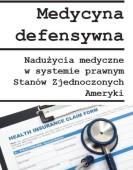 Daria Bieńkowska: Medycyna defensywna a nadużycia medyczne w systemie prawnym Stanów Zjednoczonych Ameryki