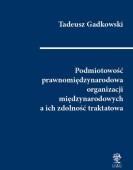 Tadeusz Gadkowski: Podmiotowość prawnomiędzynarodowa organizacji międzynarod. a ich zdolność traktatowa /oprawa twarda/