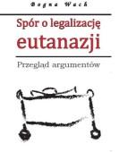 Bogna Wach: Spór o legalizację eutanazji. Przegląd argumentów