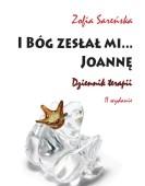 Zofia Sareńska: I Bóg zesłał mi… Joannę. Dziennik terapii /II wydanie/